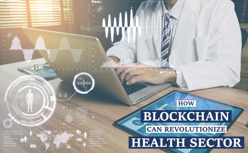 How blockchain can revolutionize health sector