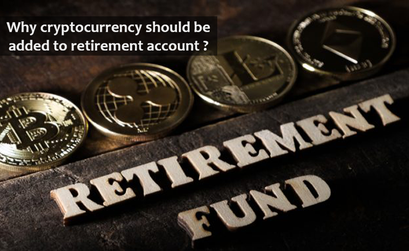 Why cryptocurrency should be added to retirement account