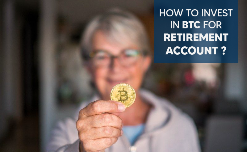 How to invest in BTC for retirement account