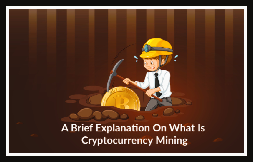 A Brief Explanation On What Is Cryptocurrency Mining