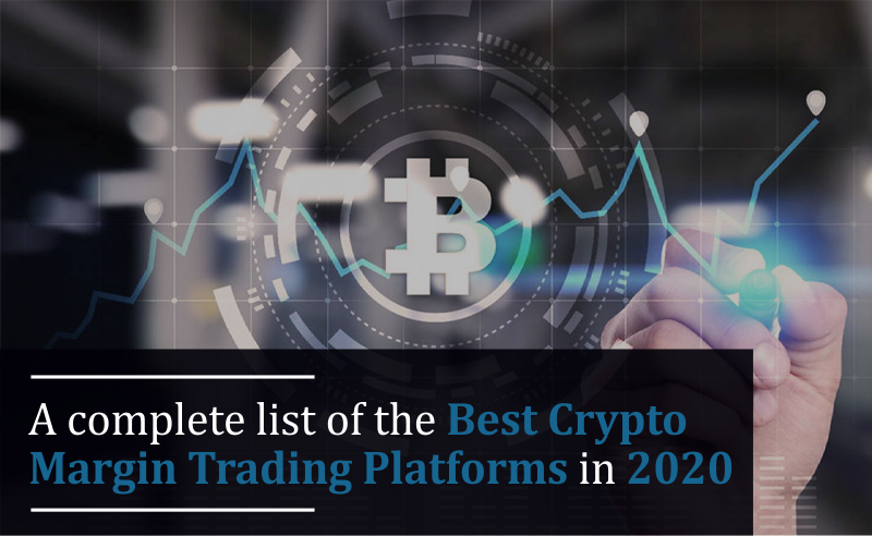 A Complete List Of The Best Crypto Margin Trading Platforms In 2020