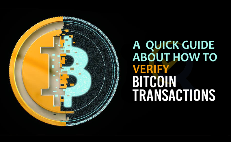 A Quick Guide About How To Verify Bitcoin Transactions