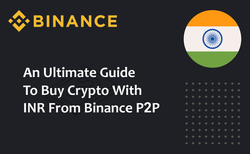An Ultimate Guide to Buy Crypto With INR From Binance P2P