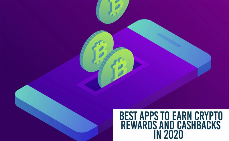 Best Apps To Earn Crypto Rewards And Cashback In 2020