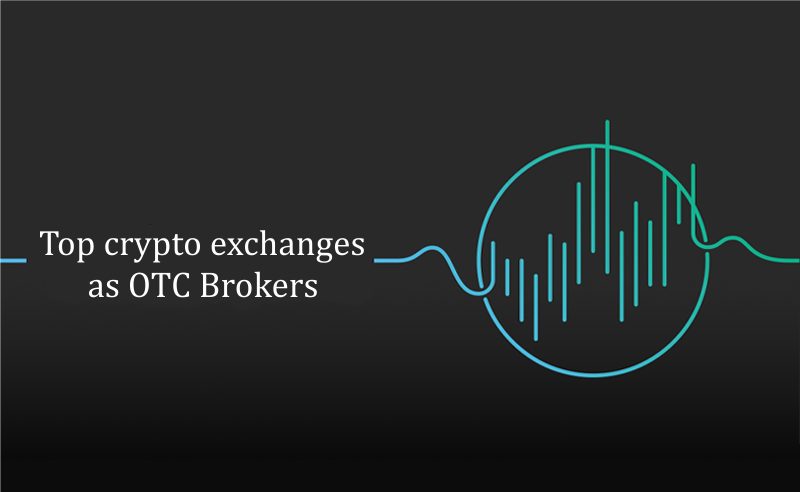 Top crypto exchanges as OTC brokers
