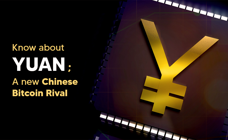 Know About Yuan: A New Chinese Bitcoin Rival