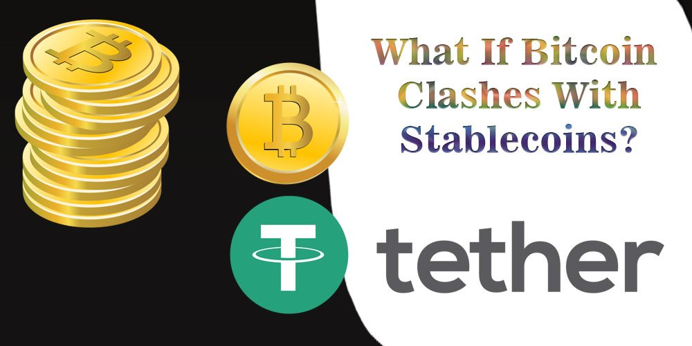 What If Bitcoin Clashes With Stablecoins?