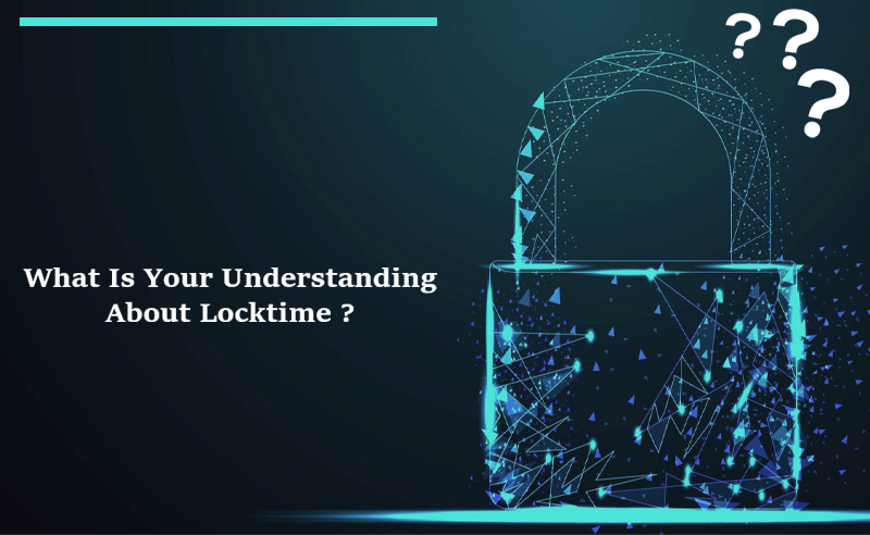What Is Your Understanding About Locktime?