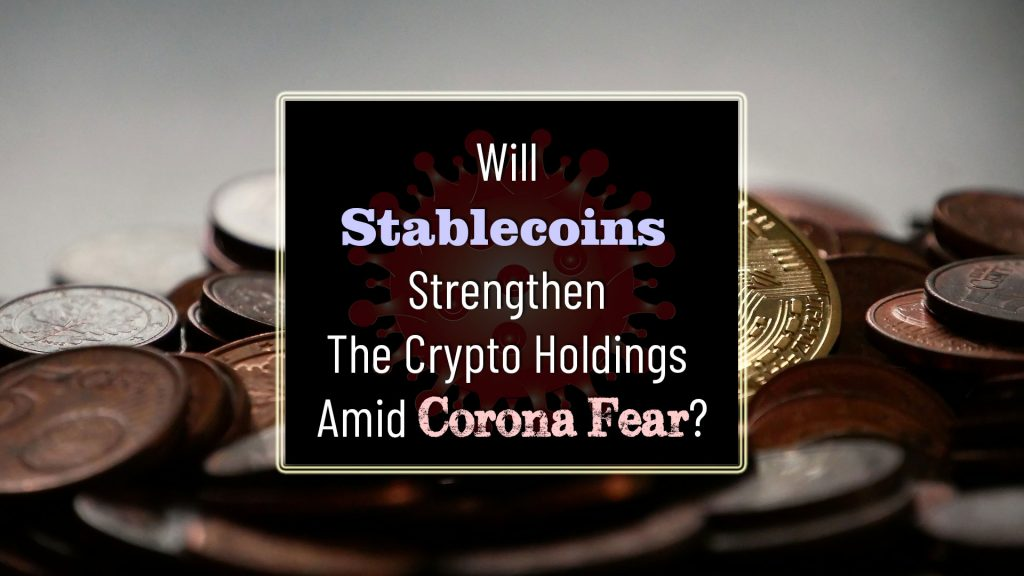 Will Stablecoins Strengthen The Crypto Holdings Amid Corona Fear?
