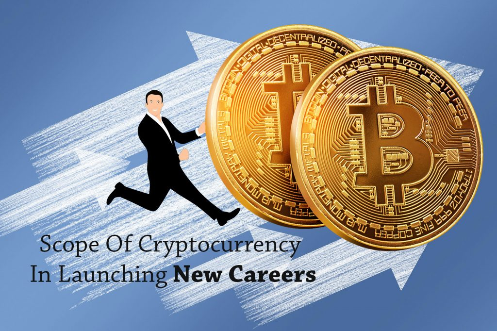 Scope Of Cryptocurrency In Launching New Careers