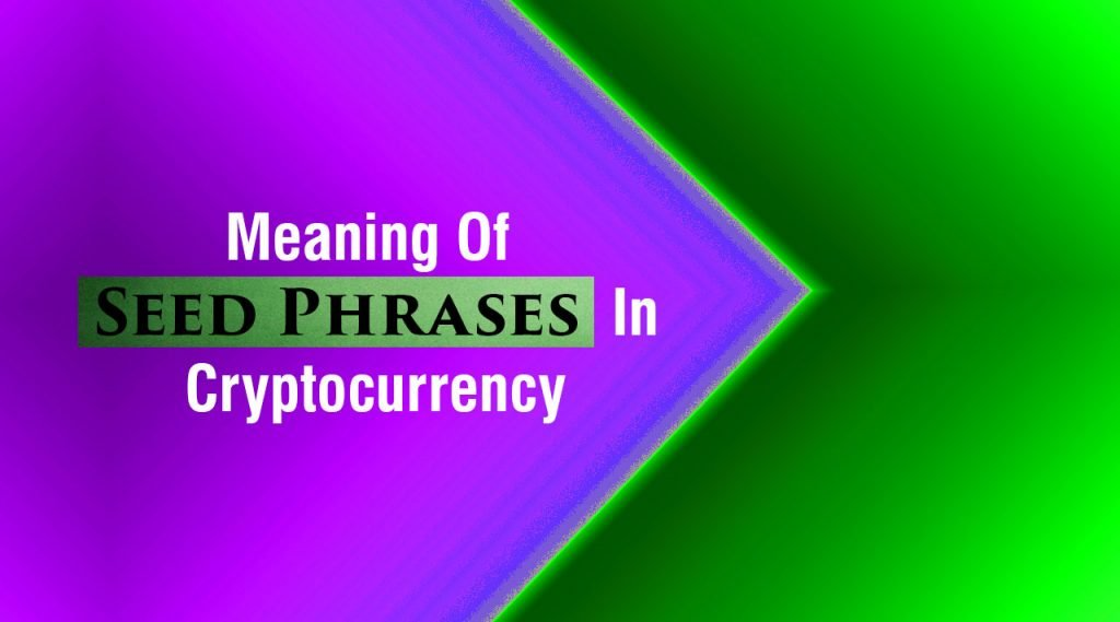 Defining The Meaning Of Seed Phrases In Cryptocurrency