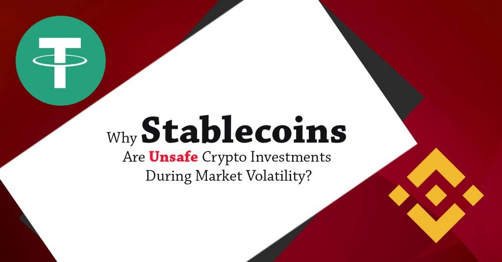 Why Stablecoins Are Unsafe Crypto Investments During Market Volatility?