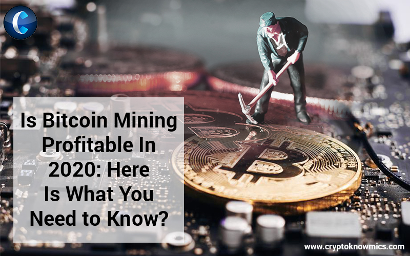 Is Bitcoin Mining Profitable In 2020: Here Is What You Need to Know?