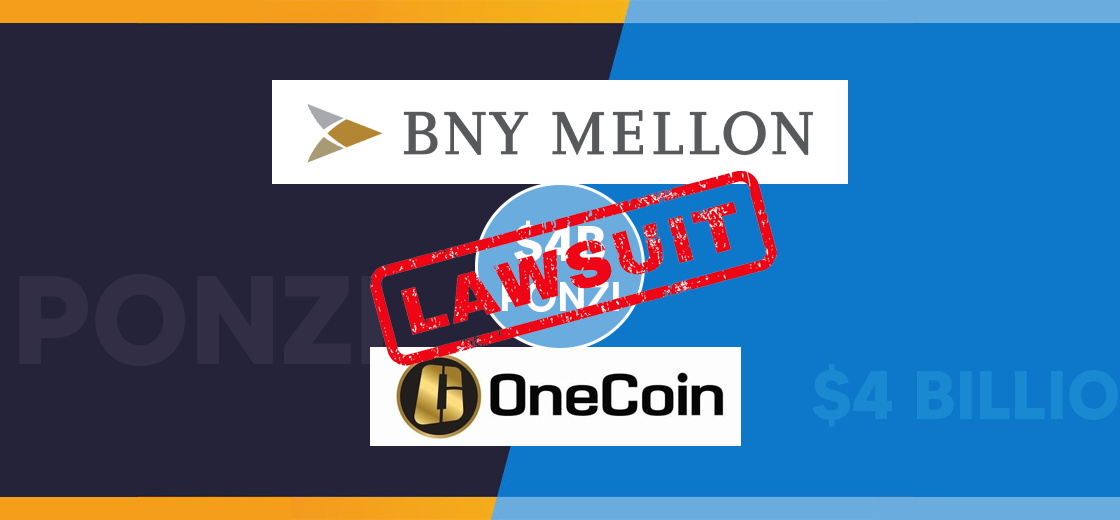 BNY Mellon's Involvement In $4 Billion Ponzi Scheme OneCoin, Investor Files Lawsuit