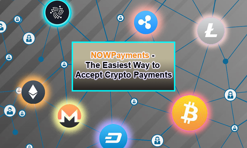 NOWPayments – The Easiest Way to Accept Crypto Payments