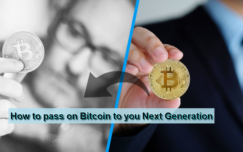 How to pass on Bitcoin to you Next Generation
