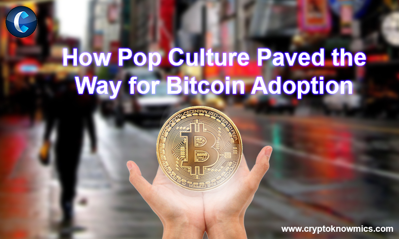How Pop Culture Paved the Way for Bitcoin Adoption