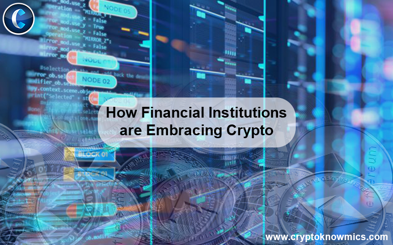 How Financial Institutions are Embracing Crypto