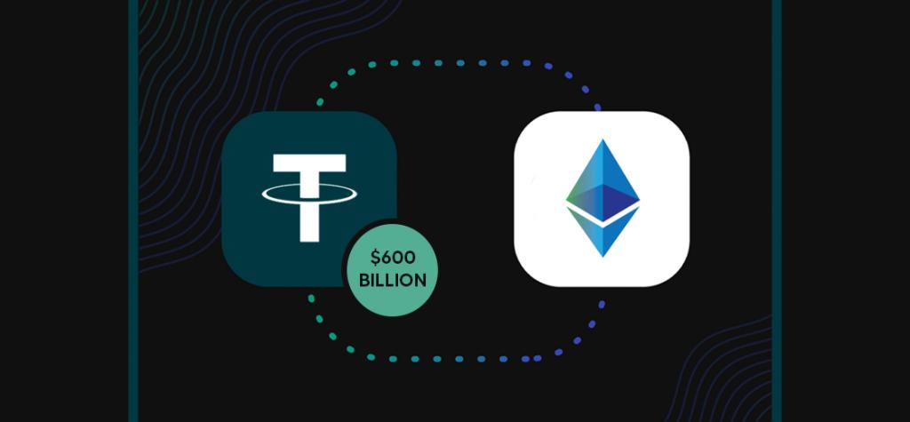 Tether Surpasses $600 Billion Transaction Volume on Ethereum