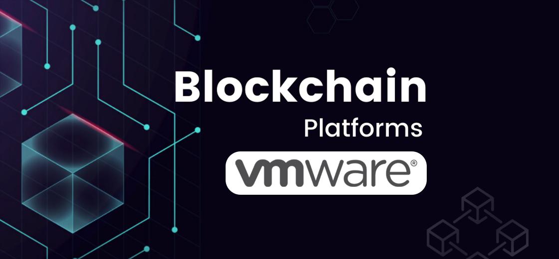 Dell Subsidiary VMware Launches Enterprise Blockchain Platform