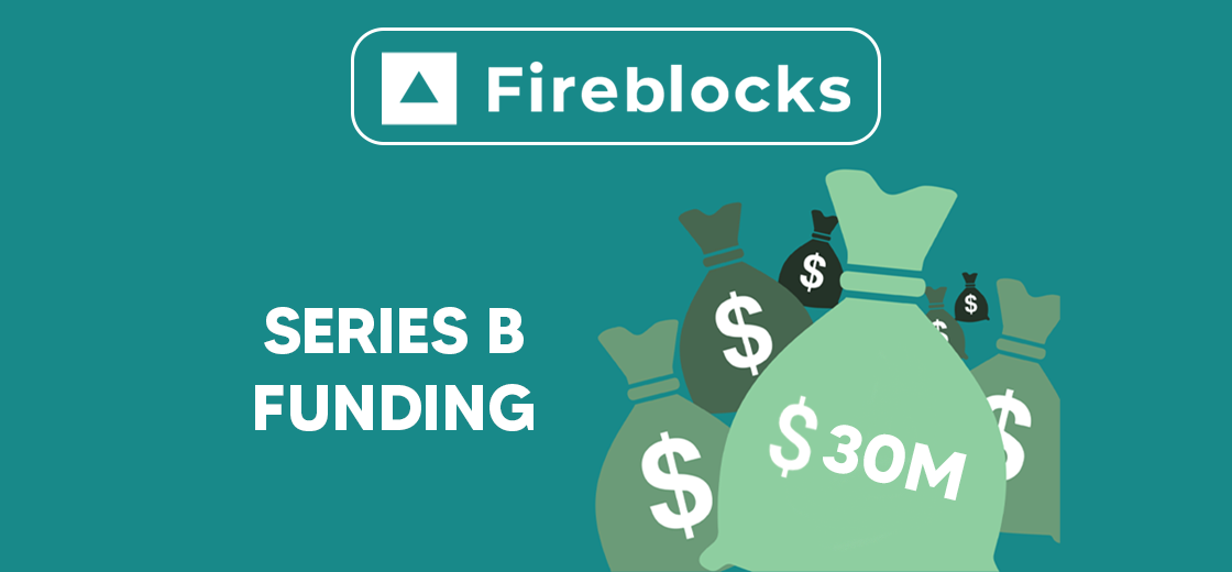 Fireblocks Secures $30 Million Funding in Series B Funding