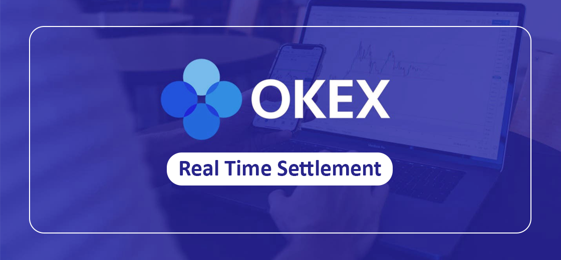 OKEx Announces the Launch of Real-time Settlement on Its Platform