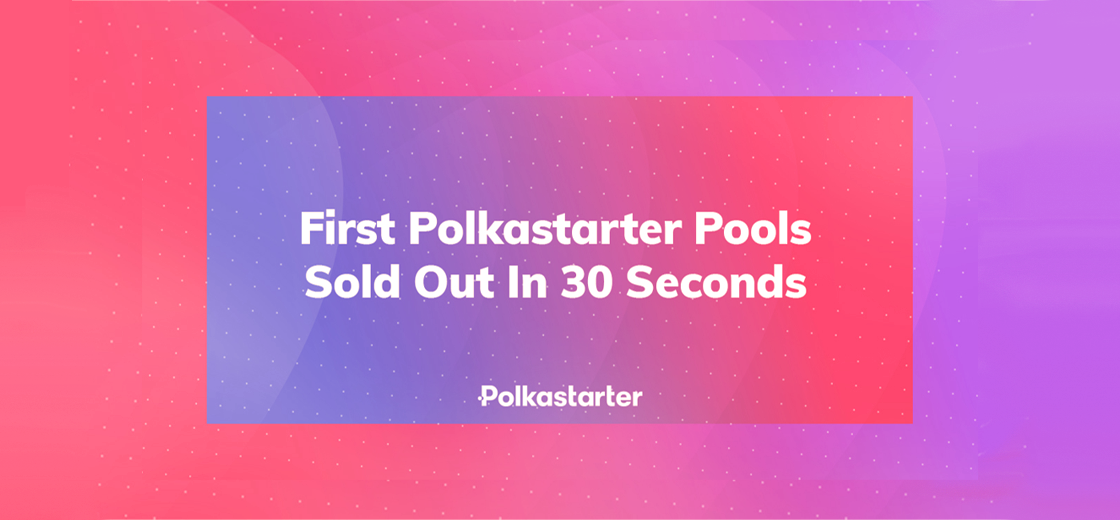 Polkastarter's First Liquidity Pools Sold Out In 30 Seconds