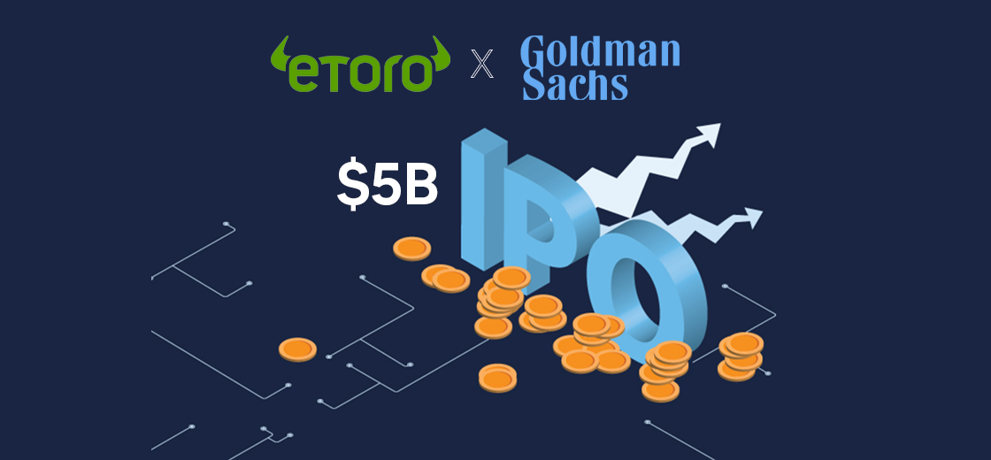 eToro Might Conduct $5B IPO, Reportedly in Talks With Goldman
