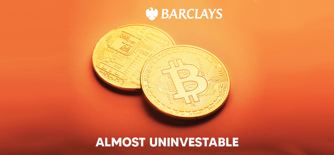 Barclays Private Bank Executive Says Bitcoin Is 'Almost Uninvestable'