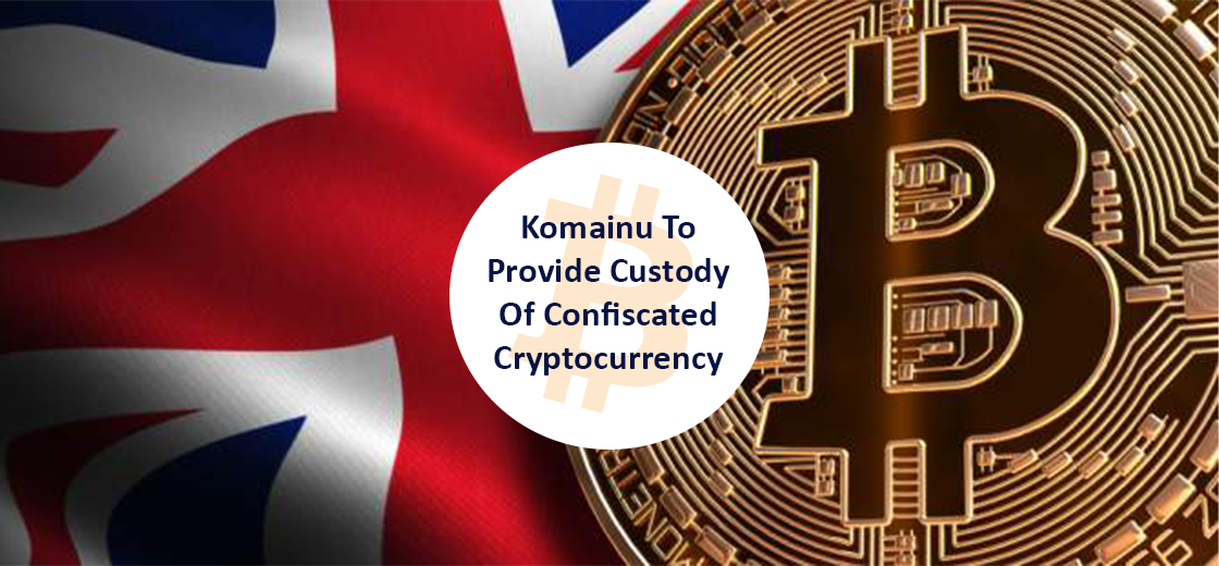Komainu to Provide Custody of Crypto Confiscated by the UK Police