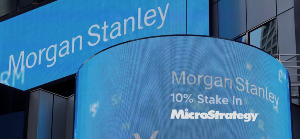 Morgan Stanley Holds 10% Stake in Bitcoin-Friendly MicroStrategy