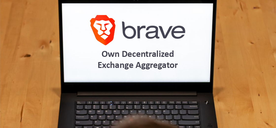 Brave Browser to Build Its Own Decentralized Exchange Aggregator