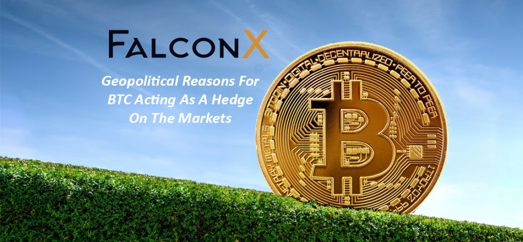Falcon X CEO Cited Geopolitical Reasons for BTC Acting as a Hedge on the Markets