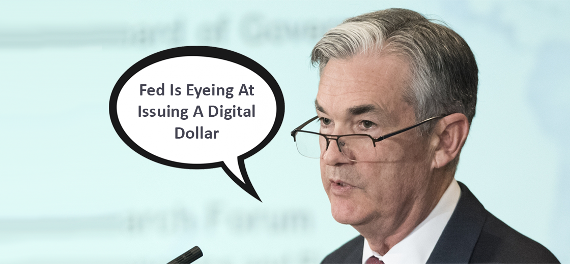 Jerome Powell Reveals Fed is Eyeing at Issuing a Digital Dollar
