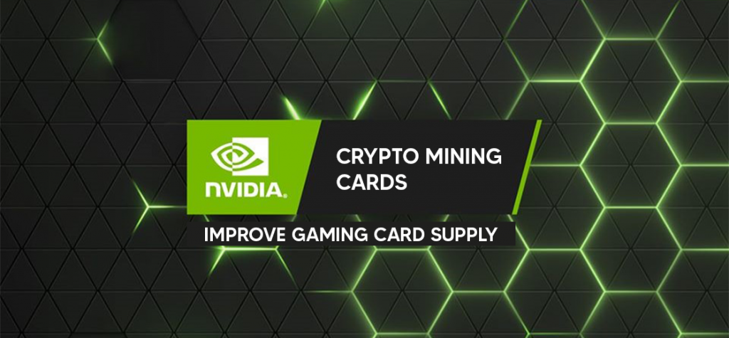 Nvidia Announces Crypto Mining Cards to Improve Gaming Card Supply