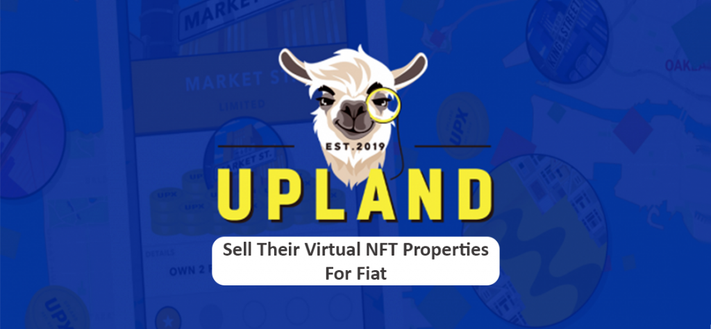 Upland Users Can Sell Their Virtual NFT Properties for Real Money