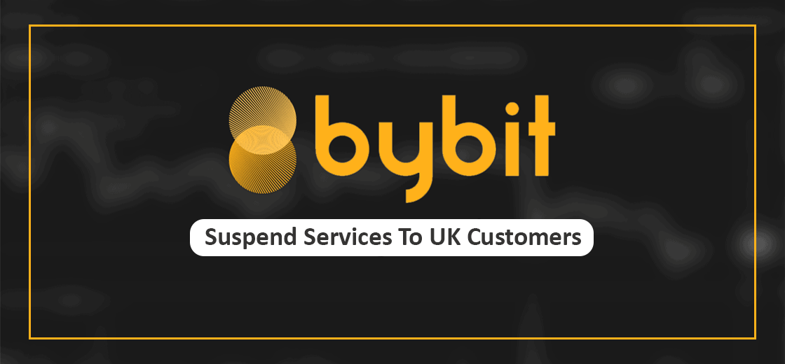 Crypto Exchange Bybit to Suspend Services To UK Customers
