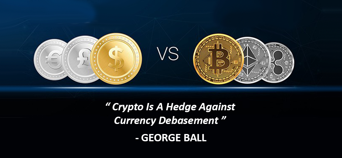 Crypto is a Hedge Against Currency Debasement, Says George Ball
