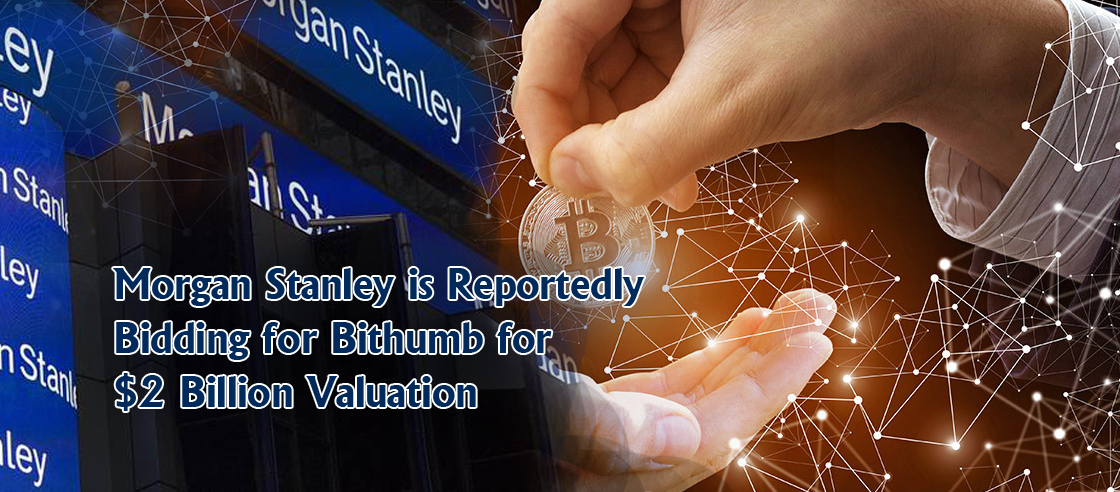 Morgan Stanley is Reportedly Bidding for Bithumb for $2 Billion Valuation