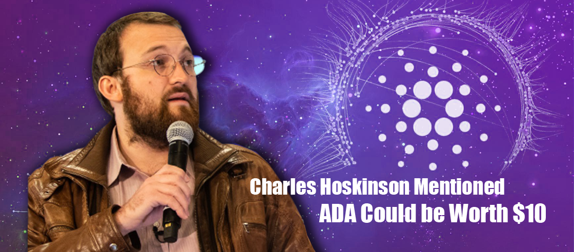 Cardano CEO Charles Hoskinson Mentioned ADA Could be Worth $10