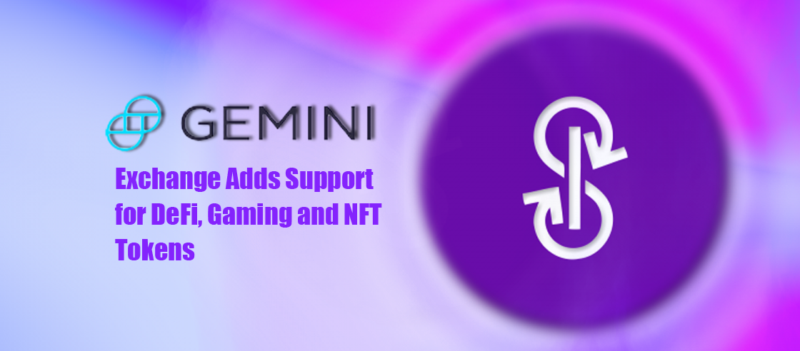 Gemini Exchange Adds Support for DeFi, Gaming and NFT Tokens