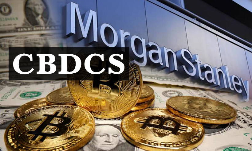 CBDCs Are Not a Threat to Cryptocurrencies: Morgan Stanley