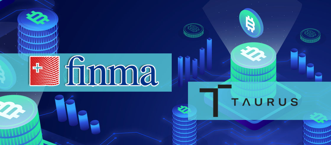 FINMA Approves Taurus for Launching Digital Asset Exchange