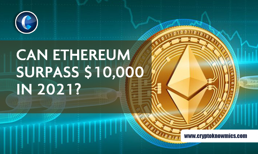Can Ethereum (ETH) Reach the $10,000 Mark in 2021?