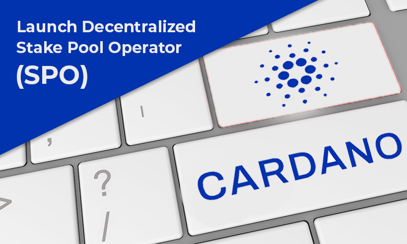 Cardano Plans to Launch Decentralized Stake Pool Operator (SPO) Next
