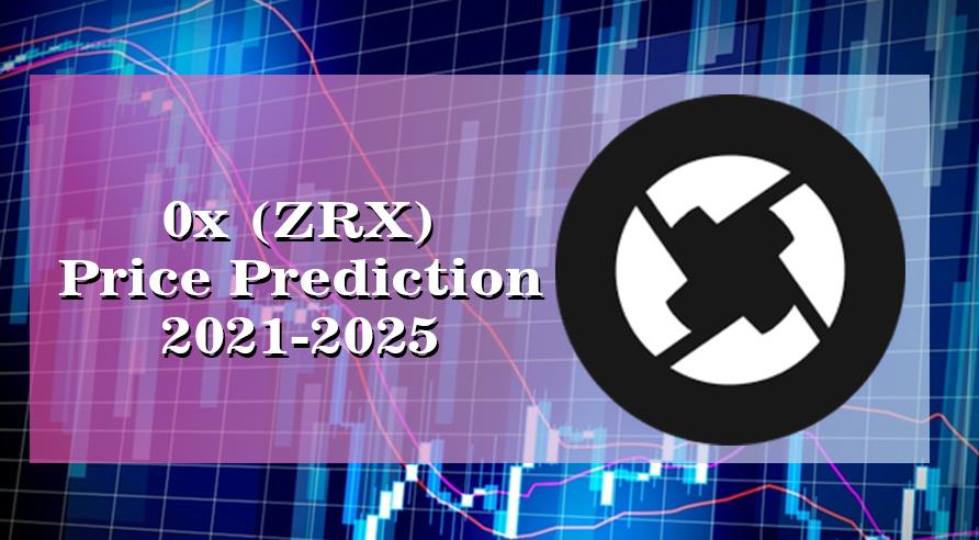 0x (ZRX) Price Prediction 2021-2025: Is ZRX Set to Reach $3 by 2021?