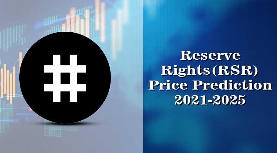 Reserve Rights Price Prediction 2021-2025: Is RSR Set to Reach $2 by 2021?