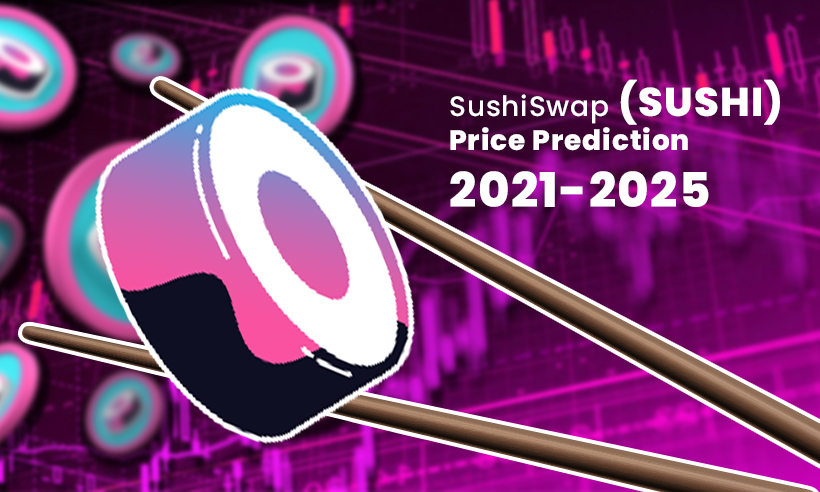 SushiSwap (SUSHI) Price Prediction 2021-2025: Will SUSHI Reach $100 by 2021?