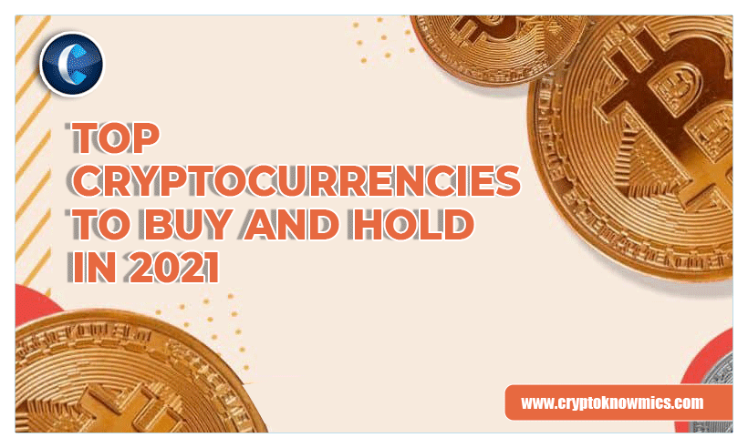 Top Cryptocurrencies To Buy And Hold in 2021