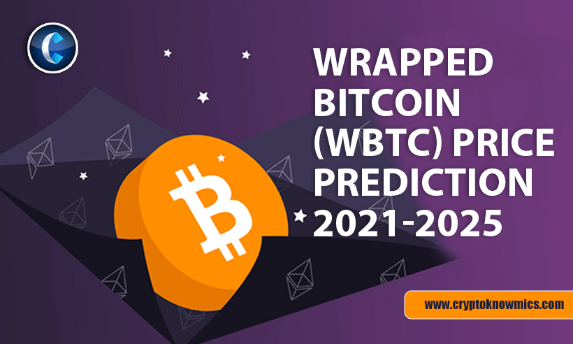 Wrapped Bitcoin (WBTC) Price Prediction 2021-2025: Is WBTC Set to Reach $50,000 by 2021